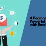 A Beginner's Guide to Powerful Marketing with Email Marketing