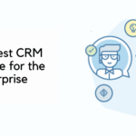 How to Select the Finest CRM Software for the Enterprise